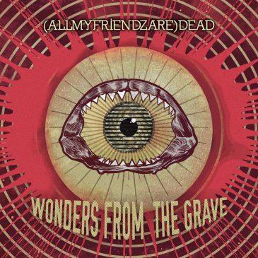 Recensione (AllMyFriendsAre)Dead – Wonders from the Grave su Rockambula