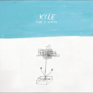 Kyle – This Is Water