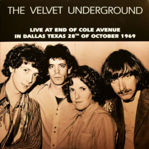 The Velvet Underground ‎– Live At End Of Cole Avenue In Dallas Texas 28th Of October 1969