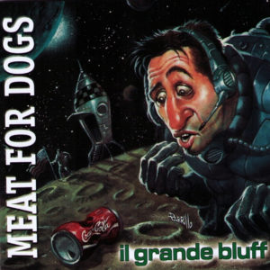 Meat For Dogs – Il Grande Bluff (Vinyl)