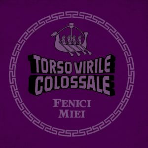 Torso Virile Colossale – Fenici Miei (Singolo) | PREORDER