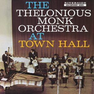 The Thelonious Monk Orchestra – The Thelonious Monk Orchestra at Town Hall