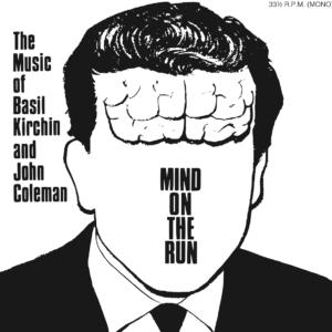BASIL KIRCHIN & JOHN COLEMAN – MIND ON THE RUN (LIMITED MONO REISSUE)