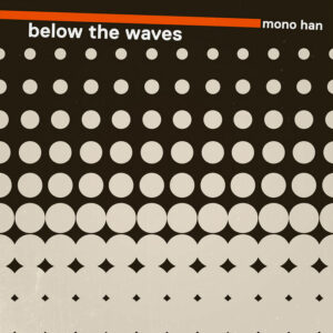 Mono Han – Below The Waves LP