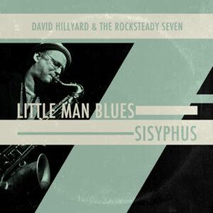 David Hillyard & The Rocksteady Seven – Little Man Blues / Sisyphus