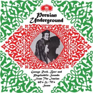 V/A – Persian Underground (Garage Rock, Beat And Psychedelic Sounds From The Iranian 60's & 70's Scene)